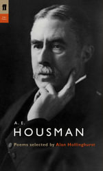A. E. Housman : Poems Selected by Alan Hollinghurst - A. E. Housman