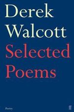 Selected Poems of Derek Walcott - Derek Walcott