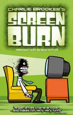 Screen Burn : Television With Its Face Torn Off - Charlie Brooker