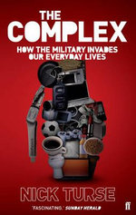 The Complex : How the Military Invades Our Everyday Lives - Nick Turse