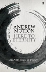 From Here to Eternity : An Anthology of Poetry - Andrew Motion