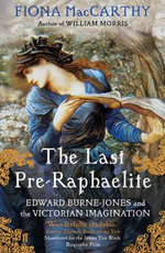 The Last Pre-Raphaelite : Edward Burne-Jones and the Victorian Imagination - Fiona MacCarthy