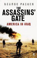 The Assassins' Gate : America in Iraq - George Packer