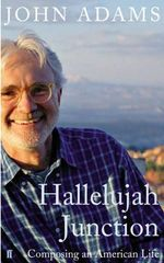 Hallelujah Junction : Composing an American Life - John Adams