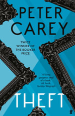 Theft : A Love Story - Peter Carey