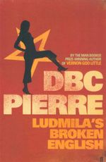 Ludmila's Broken English - D. B. C. Pierre