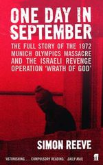One Day in September : The Story of the 1972 Munich Olympics Massacre and Israeli Revenge Operation 'Wrath of God' - Simon Reeve