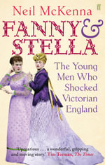 Fanny and Stella : The Young Men Who Shocked Victorian England - Neil McKenna