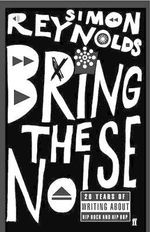 Bring the Noise - Simon Reynolds