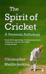 The Spirit of Cricket : A Personal Anthology - Christopher Martin-Jenkins