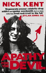 Apathy for the Devil : A 1970's Memoir - Nick Kent