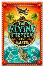 The Flying Fizzler : A Shipley Manor Adventure - Tim Walker