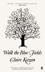 Walk the Blue Fields - Claire Keegan