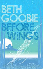 Before Wings - Beth Goobie