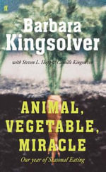 Animal, Vegetable, Miracle : A Year of Food Life :  Our Year of Seasonal Eating - Barbara Kingsolver