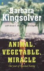 Animal, Vegetable, Miracle : A Year of Food Life :  Our Year of Seasonal Eating - Barbara Kingsolver