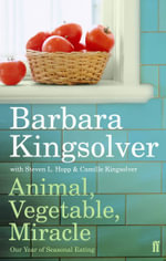 Animal, Vegetable, Miracle : Our Year of Seasonal Eating - Barbara Kingsolver