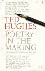 Poetry in the Making : A Handbook for Writing and Teaching - Ted Hughes