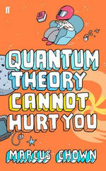 Quantum Theory Cannot Hurt You : A Guide to the Universe - Marcus Chown