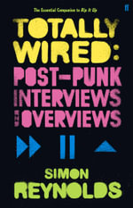 Totally Wired : Postpunk Interviews and Overviews - Simon Reynolds