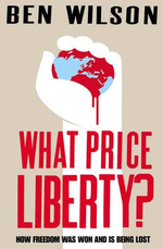 What Price Liberty? : How Freedom Was Won and is Being Lost - Ben Wilson