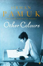 Other Colours : Writings on Life, Art, Books and Cities - Orhan Pamuk