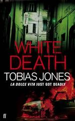 White Death : La Dolce Vita Just Got Deadly - Tobias Jones
