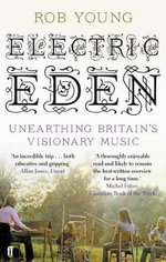 Electric Eden : Unearthing Britain's Visionary Music - Rob Young