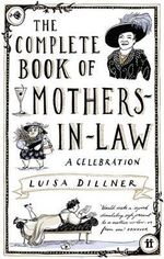 The Complete Book of Mothers-in-Law : A Celebration - Luisa Dillner