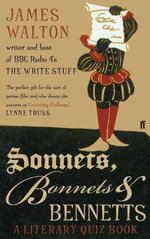 Sonnets, Bonnets and Bennetts : A Literary Quiz Book - James Walton