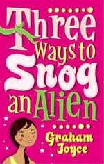 Three Ways to Snog an Alien - Graham Joyce