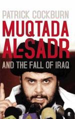Muqtada Al-Sadr and the Fall of Iraq - Patrick Cockburn