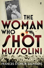 The Woman Who Shot Mussolini - Frances Stonor Saunders