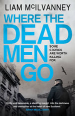Where the Dead Men Go - Liam McIlvanney