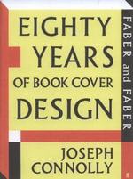 Faber and Faber : Eighty Years of Book Cover Design :  Eighty Years of Book Cover Design - Joseph Connolly