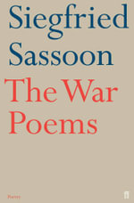 The War Poems : Arranged and Introduced by Rupert Hart-Davis - Siegfried Sassoon