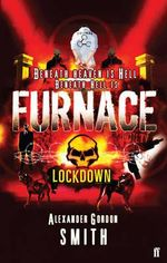 Lockdown : Escape from Furnace Series : Book 1 - Alexander Gordon Smith