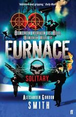 Solitary : Escape from Furnace Series : Book 2 - Alexander Gordon Smith