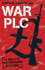 War Plc : The Rise of the New Corporate Mercenary - Stephen Armstrong