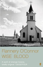 Wise Blood : A Work of Strange Beauty - Flannery O'Connor