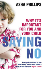 Saying No : Why it's Important for You and Your Child - Asha Phillips