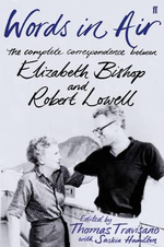 Words in Air : The Complete Correspondence Between Elizabeth Bishop and Robert Lowell - Thomas J. Travisano