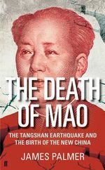 The Death of Mao : The Tangshan Earthquake and the Birth of the New China - James Palmer