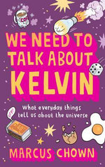 We Need to Talk About Kelvin : What Everyday Things Tell Us about the Universe - Marcus Chown
