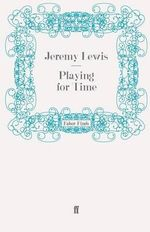 Playing for Time : Adrift in Literary London - Jeremy Lewis