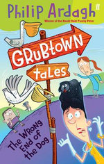 Grubtown Tales : The Wrong End of the Dog - Philip Ardagh