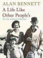 Life Like Other People's - Alan Bennett