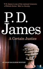 A Certain Justice : Inspector Adam Dalgliesh Series : Book 10 - P. D. James
