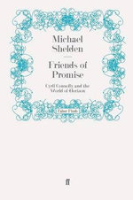 Friends of Promise : Cyril Connolly and the World of Horizon - Michael Shelden