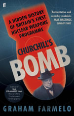 Churchill's Bomb : A Hidden History of Britain's First Nuclear Weapons Programme - Graham Farmelo